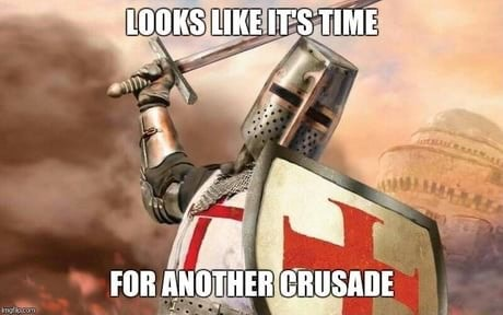 LOOKS.LIKE IT'S TIME TIM ill FOR ANOTHER CRUSADE memes