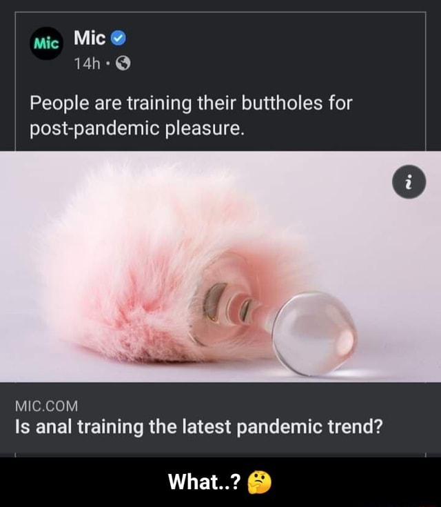 Mic Mic People are training their buttholes for post pandemic pleasure. MIC COM Is anal training the latest pandemic trend What    What   memes