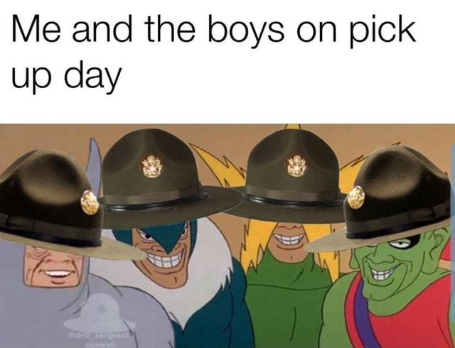 Me and the boys on pick up day memes