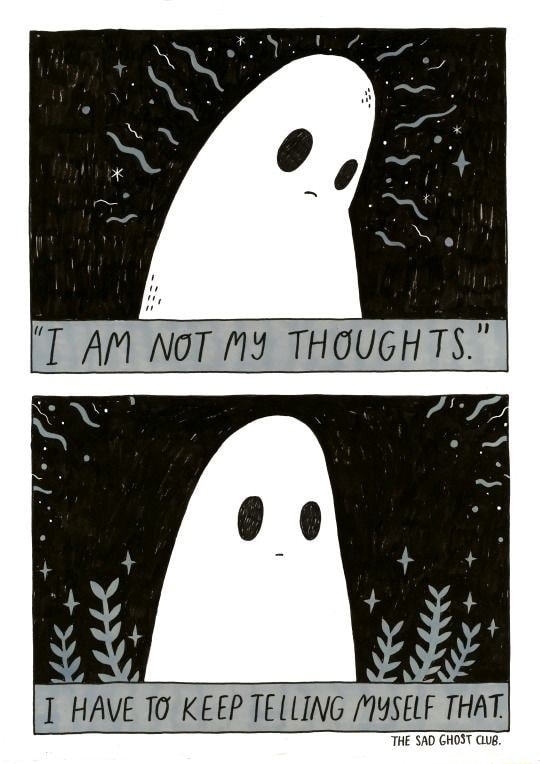 AM NOT THOUGHTS. THOUGHTS. HAVE TO KEEP TELLING 2YSELF THAT. THE SAD GHOST memes