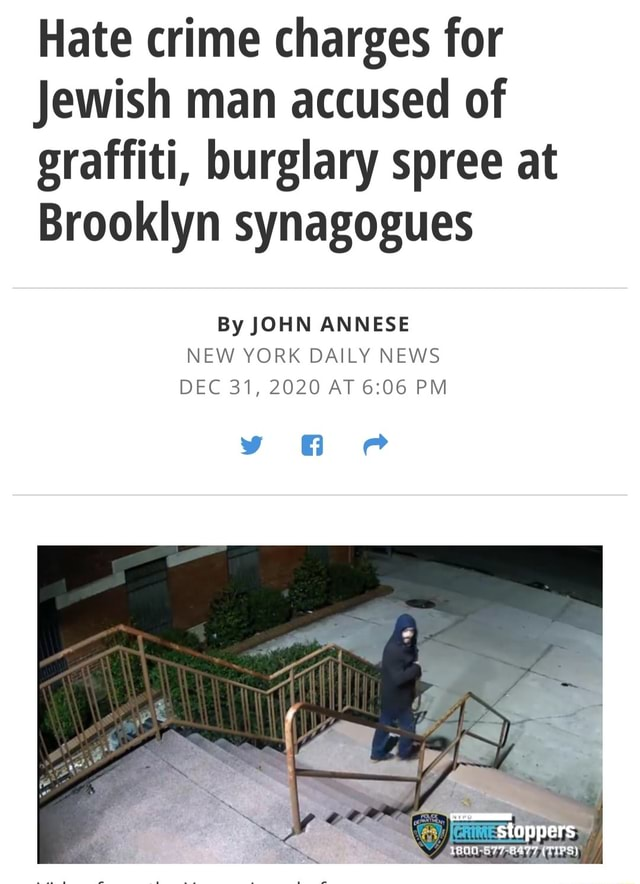 Hate crime charges for Jewish man accused of graffiti, burglary spree at Brooklyn synagogues By JOHN ANNESE NEW YORK DAILY NEWS DEC 31, 2020 AT PM PP stoppers memes