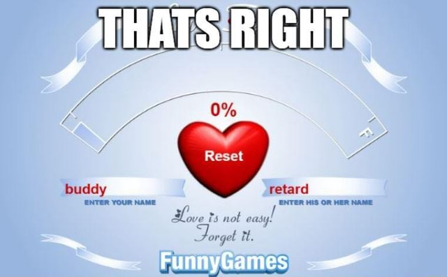 0% Reset buddy retard ENTER YOUR NAME ENTER HIS OR HER NAME ve not eay Forget tt meme