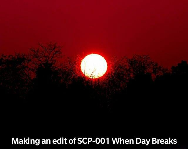 Making an edit of SCP 001 When Day Breaks Making an edit of SCP 001 When Day Breaks memes