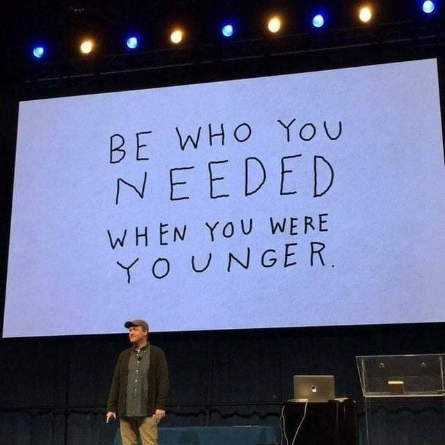 BE WHO You NEEDED WHEN YOU WERE meme