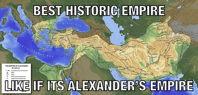 BEST HISTORIC EMPIRE IKE IF ITS ALEXANDER'S EMPIRE memes