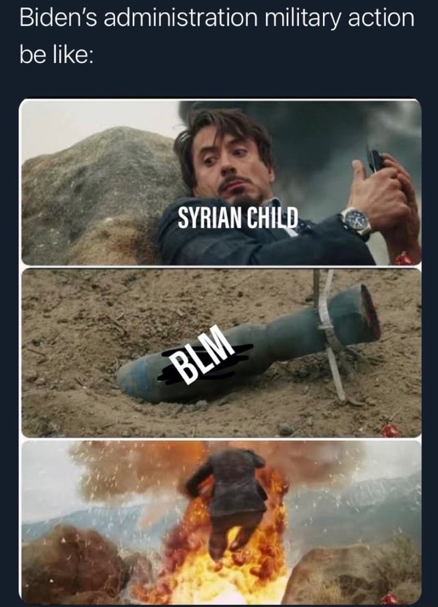 Biden's administration military action be like SYRIAN CHILD meme