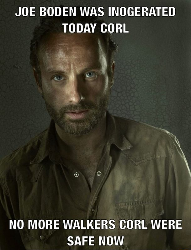 JOE BODEN WAS INOGERATED TODAY CORL NO MORE WALKERS CORL WERE SAFE NOW memes