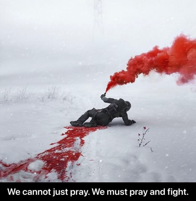 We cannot just pray. We must pray and fight. We cannot just pray. We must pray and fight memes