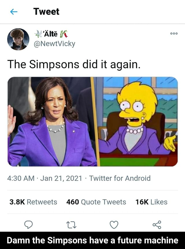 Tweet WA NewtVicky The Simpsons did it again. AM Jan 21, 2021 Twitter for Android of Damn the Simpsons have a future machine Damn the Simpsons have a future machine memes