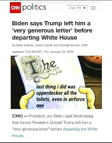 Politics Biden says Trump left him very generous letter before departing White House Kate Sulvan, Kevin Liptak and Pamela Brown, CNN, Updated AM Thu January 24, 2024 last thing i did was upperdecker all the toilets, even in airforce one CNN nt Joe Biden said Wednesday that former Presicent Do eparting the very generous letter before Hot meme