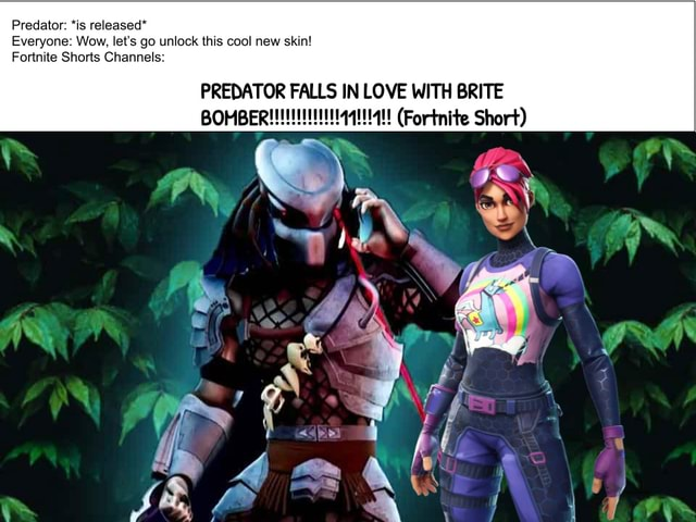 Predator *is released* Everyone Wow, let's go unlock this cool new skin Fortnite Shorts Channels PREDATOR FALLS IN LOVE WITH BRITE Fortnite Short memes