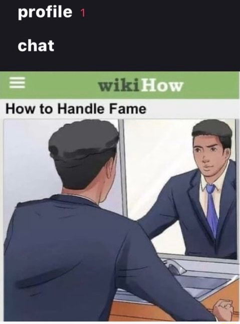 Profile chat wiki How to Handle Fame memes
