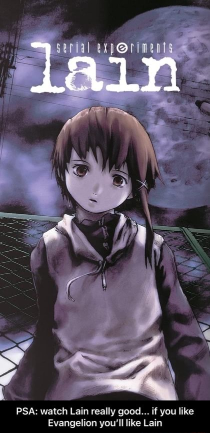 Serial PSA watch Lain really good if you like Evangelion you'll like Lain PSA watch Lain really good if you like Evangelion you'll like Lain meme