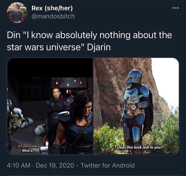 Rex shefher 000 Din I know absolutely nothing about the star wars universe Djarin re its yours now What AM Dec 19, 2020 Twitter for Android memes