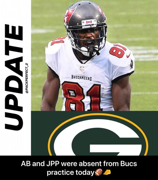 UPDATE AB and JPP were absent from Bucs practice today AB and JPP were absent from Bucs practice today meme