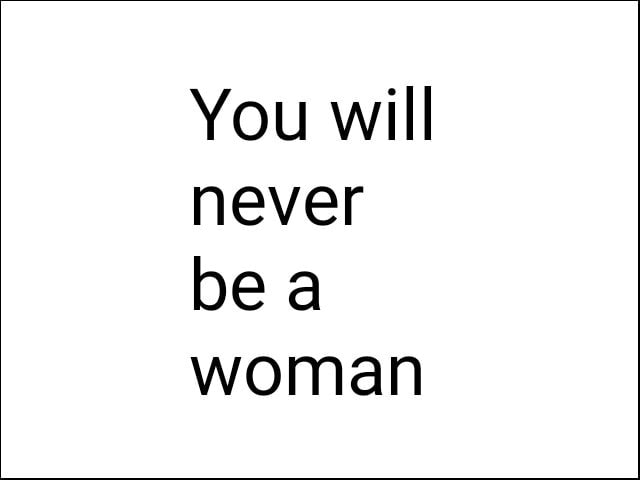 You will never be woman memes