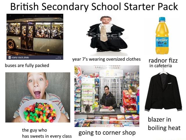 British Secondary School Starter Pack buses are fully year wearing oversized clothes radnor fizz in cafeteria blazer in boiling heat al the guy who going to corner shop memes