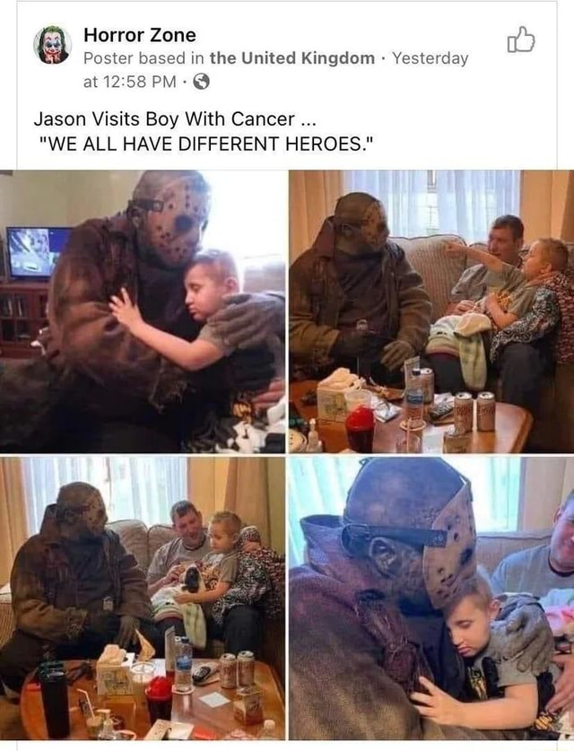 Horror Zone Poster based in the United Kingdom Yesterday at PM  Jason Visits Boy With Cancer WE ALL HAVE DIFFERENT HEROES. memes