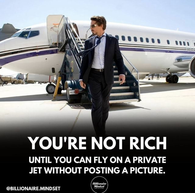 YOU'RE NOT RICH UNTIL YOU CAN FLY ON A PRIVATE JET WITHOUT POSTING A PICTURE. BILLIONAIRE.MINDSET memes