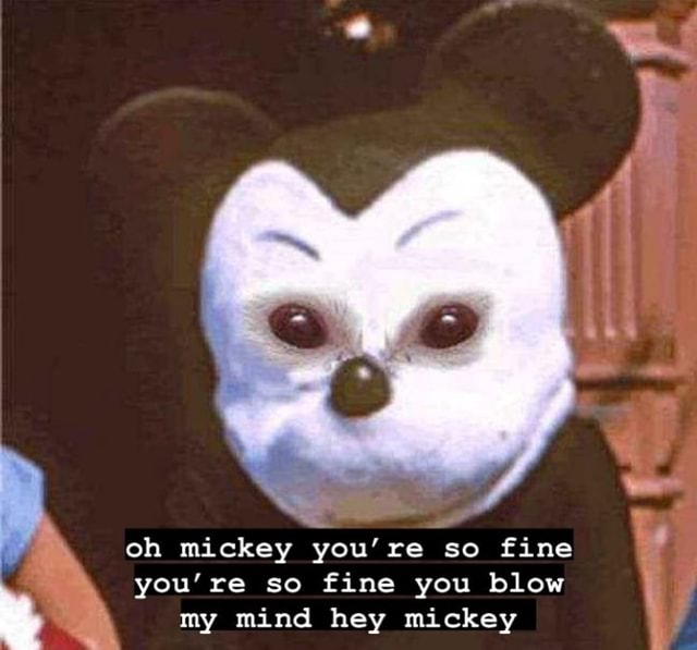 Oh mickey you re so fine you're so fine you blow my mind hey mickey meme