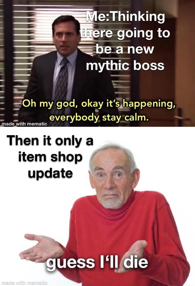 E Thinking re going to  be anew boss il Oh my god, okay happening, everybody stay calm. Then it only item shop guess die memes