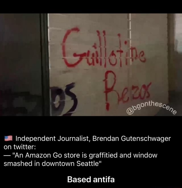 Independent Journalist, Brendan Gutenschwager on twitter   An Amazon Go store is graffitied and window smashed in downtown Seattle Based antifa  Based antifa memes