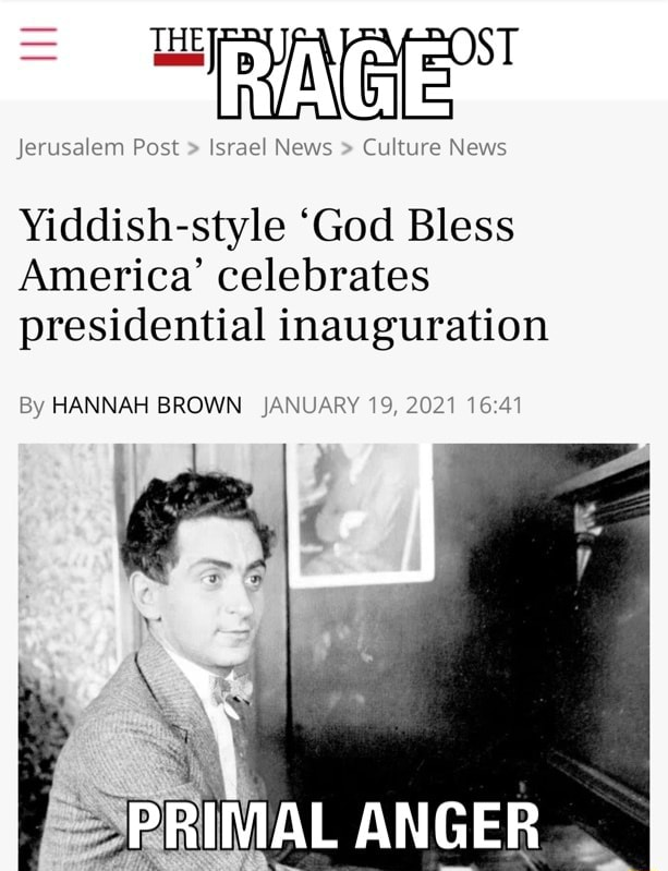 THE ST Jerusalem Post Israel News Culture News Yiddish style God Bless America celebrates presidential inauguration By HANNAH BROWN JANUARY 19, 2021 PRIMAL ANGER memes