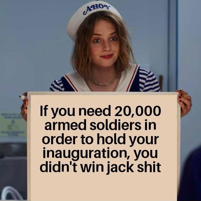 If you need 20,000 armed soldiers in order to hold your inauguration, you didn't win jack shit memes