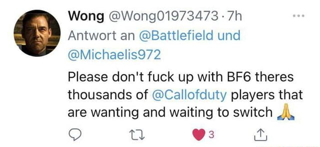 Wong Wong01973473  Antwort an Battlefield und Michaelis972 Please do not fuck up with theres thousands of Callofduty players that are wanting and waiting to switch CC meme