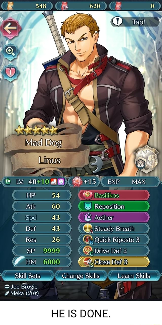 Mad Dog Linus HP Atk II Skill Sets Joe Brogie Meka Change Skills HE IS DONE. 15 EXP MAX Reposition Acther Steady Breath Quick Riposte 3 Dive Det 2 Close Def 3 SS Learn Skills memes