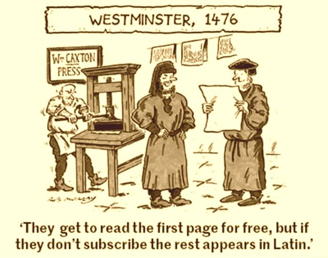 WESTMINSTER, 1476 They get to read the first page for free, but if they do not subscribe the rest appears in Latin meme
