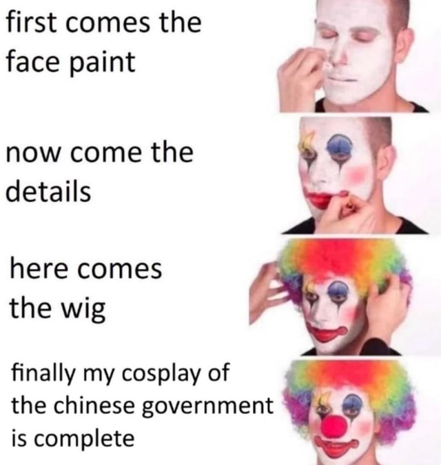 First comes the face paint now come the details here comes the wig finally my cosplay of the chinese government is complete memes