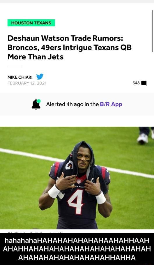 HOUSTON TEXANS Deshaun Watson Trade Rumors Broncos, 49ers Intrigue Texans QB More Than Jets MIKE CHIARI  and  Alerted ago in the BR App hahahahaHAHAHAHAHAHAHAAHAHHAAH AHAHHAHAHAHAHAHAHAHAHAHAHAHAH AHAHAHAHAHAHAHAHAHHAHHA  hahahahaHAHAHAHAHAHAHAAHAHHAAHAHAHHAHAHAHAHAHAHAHAHAHAHAHAHAHAHAHAHAHAHAHAHAHHAHHA memes