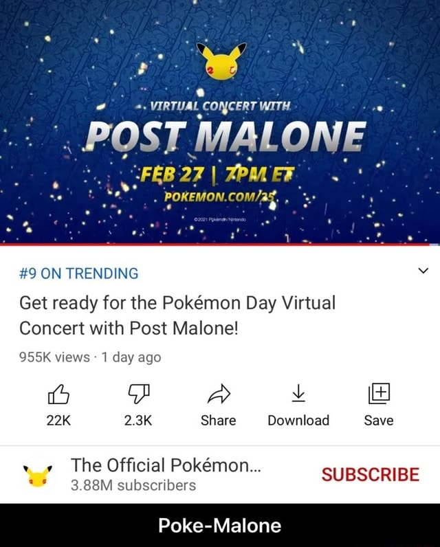 CONCERT T WITH. POST MALONE FEB 27 ZPMEF 9 ON TRENDING Get ready for the Pokemon Day Virtual Concert with Post Malone 955K views 1 day ago Share Download Save SUBSCRIBE The Official Pokmon 3.88M subscribers Poke Malone  Poke Malone memes