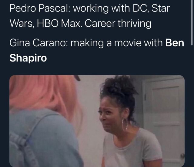 Pedro Pascal working with DC, Star Wars, HBO Max. Career thriving Gina Carano making a movie with Ben Shapiro memes