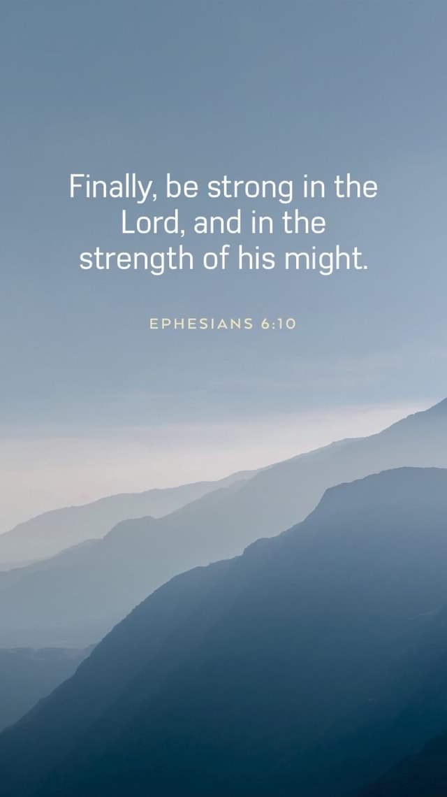 Finally, be strong in the Lord, and in the strength of his might. EPHESIANS 6 meme