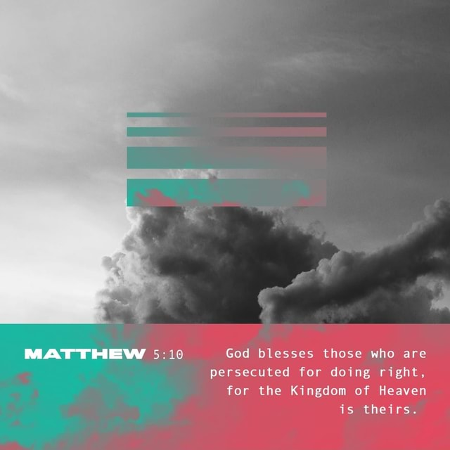 MATTHEW God blesses those who are persecuted for doing right, for the Kingdom of Heaven is theirs memes