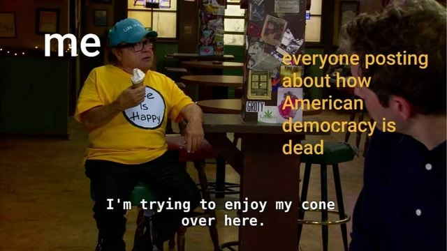 Me posting ow is erican dead I'm trying to enjoy my cone over here memes