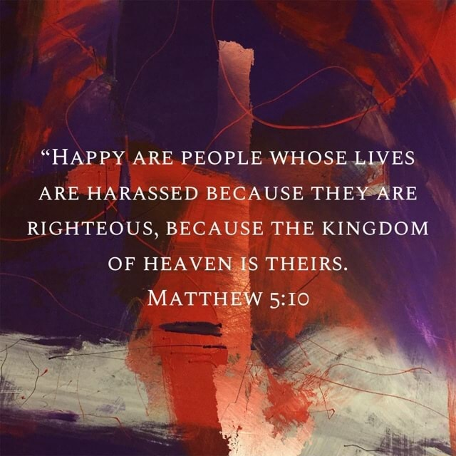 HAPPY ARE PEOPLE WHOSE LIVES ARE HARASSED BECAUSE THEY ARL RIGHTEOUS, BECAUSE THE KINGDOM OF HEAVEN IS IS THEIRS. MATTHEW meme