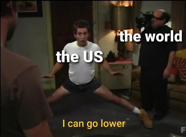 The world US can go lower meme