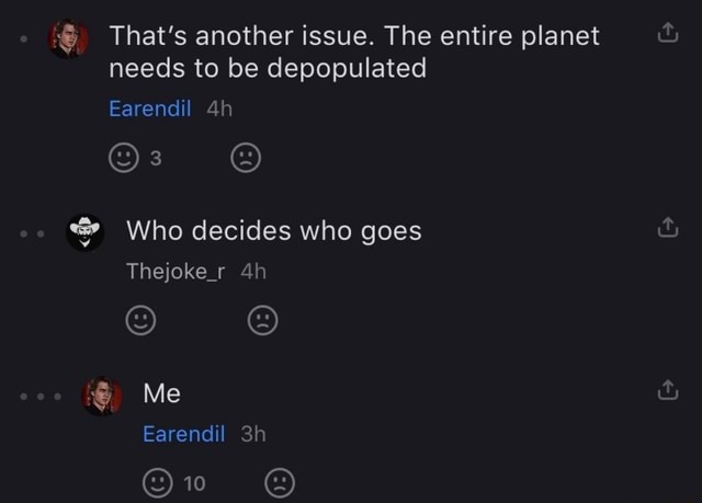 That's another issue. The entire planet needs to be depopulated Earendil Who decides who goes Thejoke r Me Earendil meme