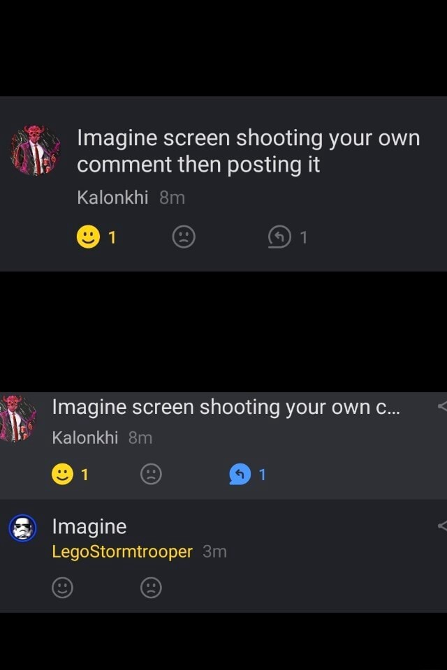 Imagine screen shooting your own comment then posting it Kalonkhi 1 Imagine screen shooting your own c Kalonkhi Imagine LegoStormtrooper meme