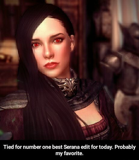 Tied for number one best Serana edit for today. Probably my favorite.  Tied for number one best Serana edit for today. Probably my favorite memes