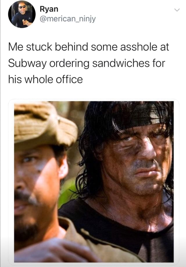 Ryan Me stuck behind some asshole at Subway ordering sandwiches for his whole office meme