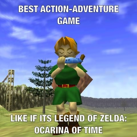 BEST ACTION ADVENTURE GAME LIKE IF ITS LEGEND OF ZELDA OCARINA OF TIME memes
