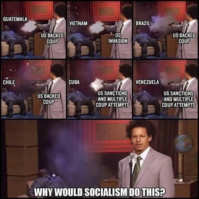 GUATEMALA. us SAKED US ys BackeD cOUP INVASION coup CHILE CUBA VEREZUELA US SANCTIONS US SANETIONS AND MULTIPLE AND MULTIPLE COUP ATTEMPTS COUP ATTEMPTS WHY WOULD SOCIALISM DO THISS memes