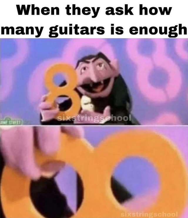 When they ask how many guitars is enough memes
