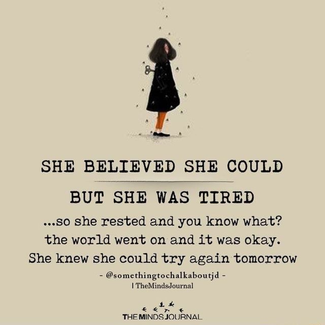SHE BELIEVED SHE C COULD BUT SHE WAS TIRED SO she rested and you know what the world went on and it was okay. She knew she could try again tomorrow  somethingtochalkaboutjd  TheMindsJournal THE MINDS JOURNAL memes