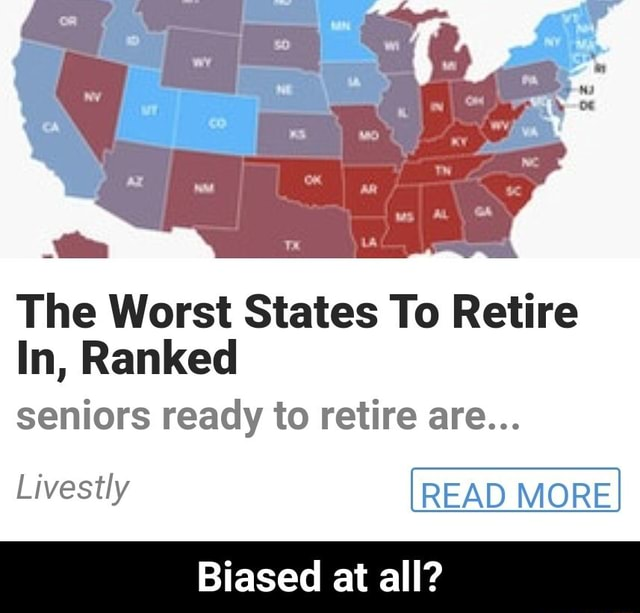 The Worst States To Retire In, Ranked seniors ready to retire are Livestly READ MORE Biased at all  Biased at all memes