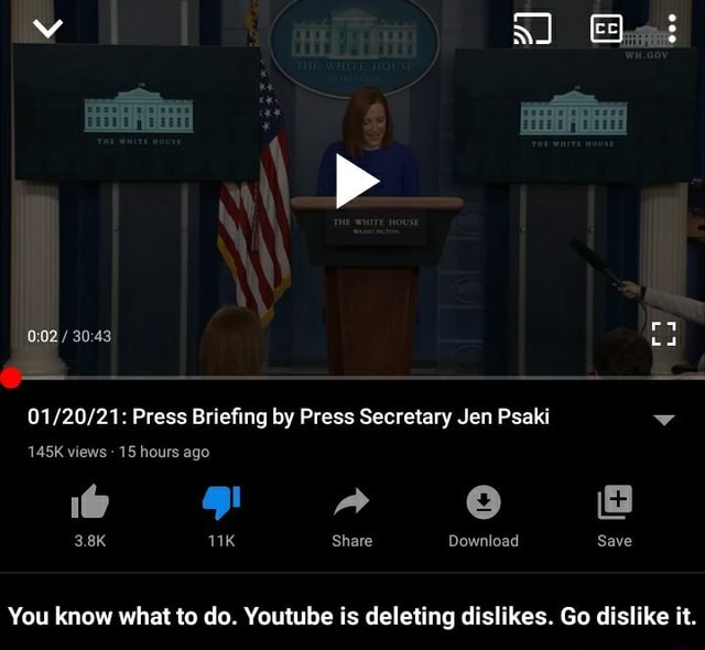 Ta Press Briefing by Press Secretary Jen Psaki 145K views 15 hours ago a e 3.8K Share Download Save Save You know what to do. Youtube is deleting dislikes. Go dislike it.  You know what to do. Youtube is deleting dislikes. Go dislike it memes
